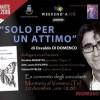 """Montorio: presentazione del romanzo """"SOLO PER UN ATTIMO"""" di Osvaldo Di Domenico"""